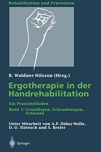 Ergotherapie in der Handrehabilitation: Ein Praxisleitfaden Band 1: Grundlagen, Erkrankungen, Schienen (Rehabilitation und Prävention (36), Band 36)