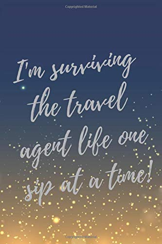 I'm surviving the travel agent life one sip at a time!: Super Travel Agent Inspirational Quotes Journal & Notebook (Boss & Coworker Appreciation Gifts)
