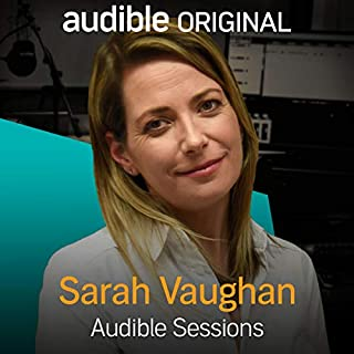 Sarah Vaughan     Audible Sessions: FREE Exclusive Interview              By:                                                                                                                                 Sarah Vaughan,                                                                                        Robin Morgan                               Narrated by:                                                                                                                                 Sarah Vaughan,                                                                                        Robin Morgan                      Length: 13 mins     6 ratings     Overall 4.3