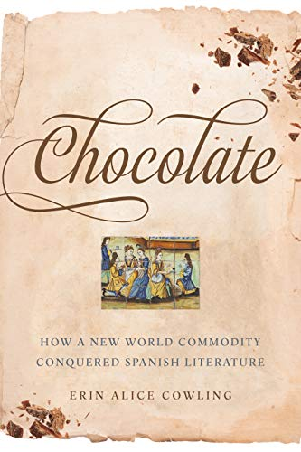 Chocolate: How a New World Commodity Conquered Spanish Literature (Toronto Iberic)
