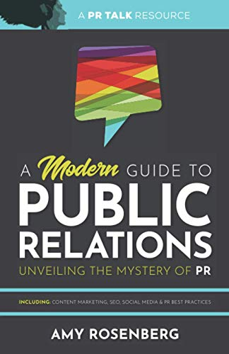 A Modern Guide to Public Relations: Unveiling the Mystery of PR: Including: Content Marketing, SEO,