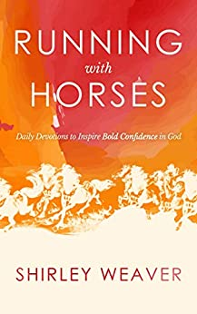 Running with Horses: Daily Devotions to Inspire Bold Confidence in God by [Shirley Weaver]