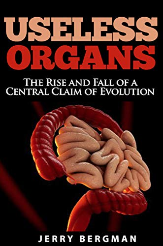 Useless Organs: The Rise and Fall of a Central Claim of Evolution (English Edition)