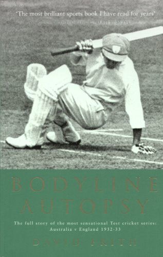 Bodyline Autopsy: The full story of the most sensational Test cricket series: Australia v England 1932-33