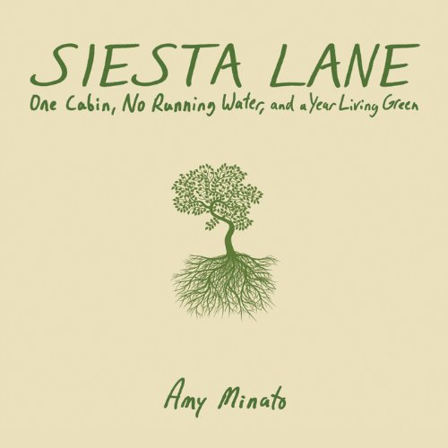 Siesta Lane     A Cabin, No Running Water, and a Year Living Green              By:                                                                                                                                 Amy Minato                               Narrated by:                                                                                                                                 Amy Rubinate                      Length: 4 hrs and 3 mins     2 ratings     Overall 4.0