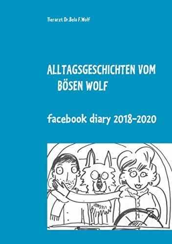 Alltagsgeschichten vom bösen Wolf: Facebook Diary 2018 - 2020