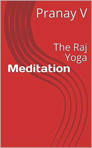 Meditation: The Raj Yoga (English Edition)