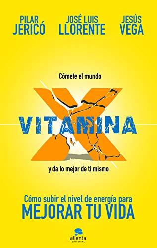 Vitamina X: Cómo subir tu nivel de energía para mejorar tu vida (COLECCION ALIENTA)