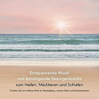 Entspannende Musik und beruhigende Naturgeräusche zum Heilen, Meditieren und Schlafen Titelbild