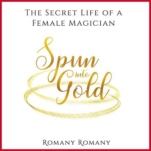 Spun into Gold: The Secret Life of a Female Magician