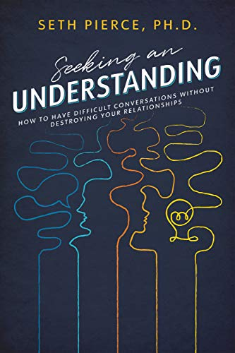 Seeking and Understanding: How To Have Difficult Conversations Without Destroying Your Relationships (English Edition)