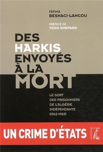 Des harkis envoyés à la mort le sort des prisonniers de l'Algérie indépendante, 1962-1969: un crime d'états