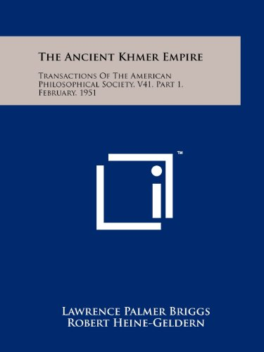 The Ancient Khmer Empire: Transactions Of The American Philosophical Society, V41, Part 1, February, 1951