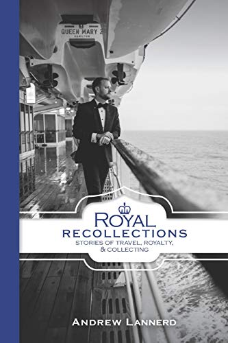 Royal Recollections: Stories of Travel, Royalty & Collecting