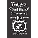 Today's Good Mood Is Sponsored By Satellite Watching: Funny Gifts Ideas For Men, Women, Girls & Boys who love Satellite Watching ( Journal, Diary, Notebook ) 5x8 120 Pages