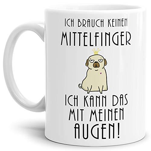 Tassendruck Mops-Tasse mit Spruch Ich brauch keinen Mittelfinger, Ich kann das mit Meinen Augen - Kaffeetasse/Mug/Cup/Süß/Weiss