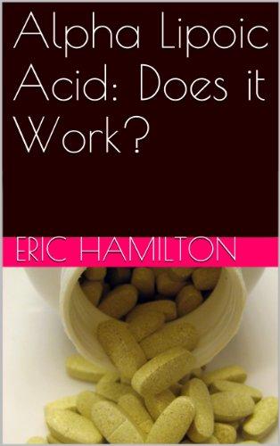 Alpha Lipoic Acid: Does it Work? (English Edition)