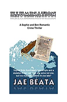 Illumination: A Sophie and Ben Romantic Crime Story (Sophie McGraw Book 3) by [Jae Beata]