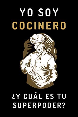 Yo Soy Cocinero ¿Y Cuál Es Tu Superpoder?: Cuaderno De Notas Original Ideal Como Regalo Para Tu Cocinero Favorito - 120 Páginas
