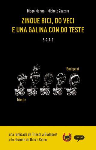 Zinque bici, do veci e una galina con do teste: Una rumizada de Trieste a Budapest e le maldobrie de Ucio e Ciano (Ciclomaldobrie Vol. 1) (Italian Edition)