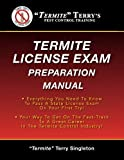 'Termite' Terry's Termite License Exam Preparation Manual: Everything You Need To Know To Pass A Termite License Exam On Your First Try!