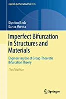 Imperfect Bifurcation in Structures and Materials: Engineering Use of Group-Theoretic Bifurcation Theory (Applied Mathematical Sciences (149))
