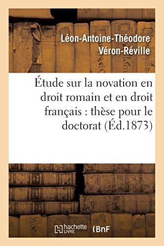 Étude Sur La Novation En Droit Romain Et En Droit Français: Thèse Pour Le Doctorat