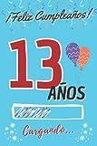 ¡ Feliz Cumpleaños ! 13 Años Cargando...: Regalo Original y Divertido de Cumpleaños para Niño o Niña Adolescente ~ Libro de Firmas Dedicatorias ~ ... de Contenido Personalizado para Chico o Chica