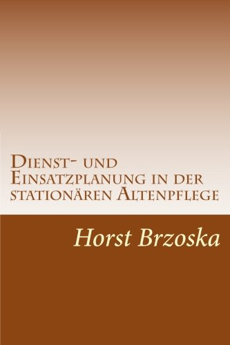 Dienst- und Einsatzplanung in der stationaeren Altenpflege: Dienstplan fuer Wohnbereich erstellen (Pflege aktuell, Band 3)