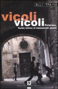Vicoli vicoli. Palermo. Guida intima ai monumenti umani