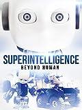 Superintelligence - Beyond Human