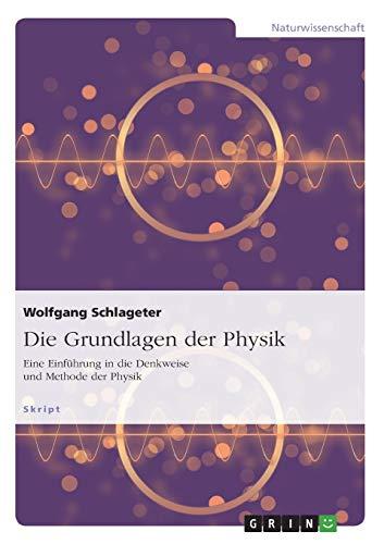 Die Grundlagen der Physik: Eine Einführung in die Denkweise und Methode der Physik