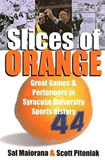 Slices of Orange: Great Games and Performers in Syracuse University Sports History