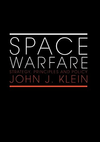 Download Space Warfare: Strategy, Principles and Policy (Space Power and Politics) 0415407966