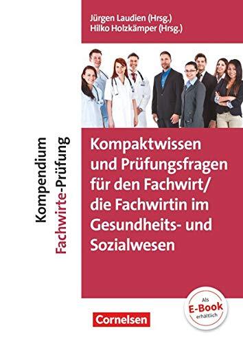 Erfolgreich im Beruf - Fach- und Studienbücher: Kompaktwissen und Prüfungsfragen für den/die Fachwirt/-in im Gesundheits- und Sozialwesen - Kompendium Fachwirte-Prüfung