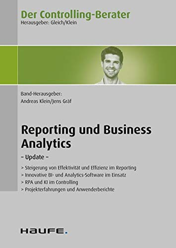 Der Controlling-Berater Band 62 Reporting und Business Analytics