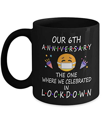 6th Quarantine Anniversary Lockdown 2021 For Couple Husband Wife Men Women Him Her   Pandemic Gifts For 6 Years Marriage   2015   11oz Black Coffee Mug D222-6