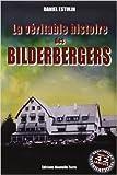 Véritable Histoire des BILDERBERGERS (LA) de ESTULIN Daniel ( 1 janvier 2009 )