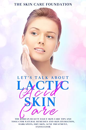 Let's Talk About Lactic Acid Skin Care: The Korean Beauty daily skin care tips and tools for natural remedies and skin hydration, dark spots, dry skin, acne treatment, exfoliator