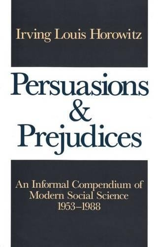 Persuasions and Prejudices: An Informal Compendium of Modern Social Science, 1953-1988