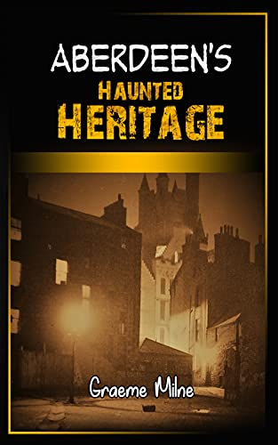 Aberdeen's Haunted Heritage (English Edition)