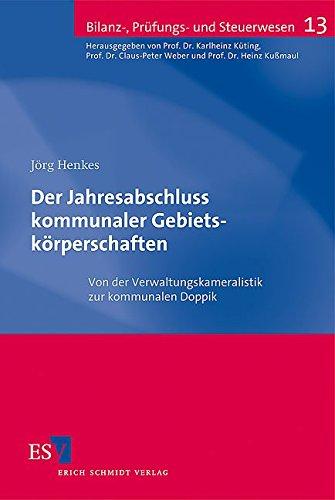 Der Jahresabschluss kommunaler Gebietskörperschaften: Von der Verwaltungskameralistik zur kommunalen Doppik (Bilanz-, Prüfungs- und Steuerwesen, Band 13)