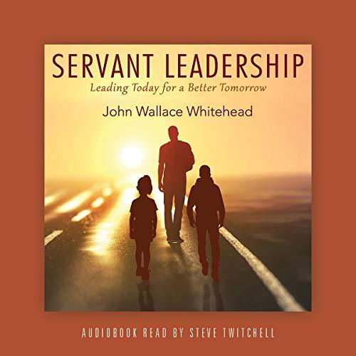 Servant Leadership Audiobook By John Wallace Whitehead cover art