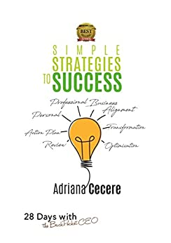 [Adriana Cecere]のSimple Strategies to Success: Helping Business Leaders become the best version of themselves and take their business to the next level. (Self Help) (English Edition)
