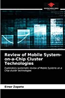 Review of Mobile System-on-a-Chip Cluster Technologies: Exploratory systematic review of Mobile Systems on a Chip cluster technologies