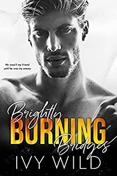 Brightly Burning Bridges: A Bully Romance (Kings of Capital) by [Ivy Wild]