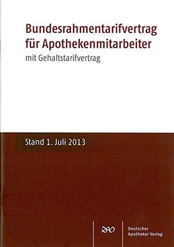 Bundesrahmentarifvertrag für Apothekenmitarbeiter: Mit Gehaltstarifvertrag. Stand: 1. Juli 2013