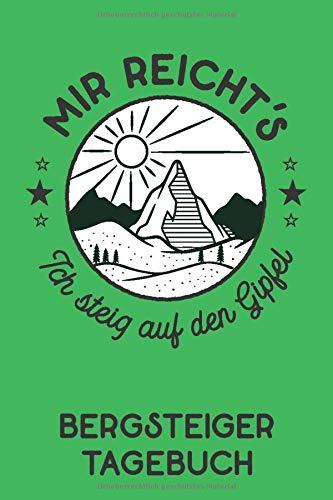 Bergsteiger Tagebuch: 56 Dot Grid Seiten DIN A5 | Geschenk zum Bergsteigen | praktisches Notizbuch mit Platz für Notfallnummern und Packliste | Mir reicht´s ich steig auf den Gipfel! Grün