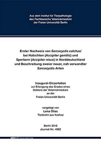 Erster Nachweis von Sarcocystis calchasi bei Habichten (Accipiter gentilis) und Sperbern (Accipiter nisus) in Norddeutschland und Beschreibung zweier neuer, nah verwandter Sarcocystis-Arten