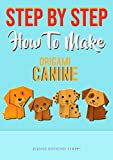 Step By Step How To Make Origami Canine (English Edition)